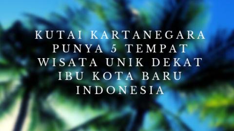 5 wisata unik di dekat ibu kota baru indonesia